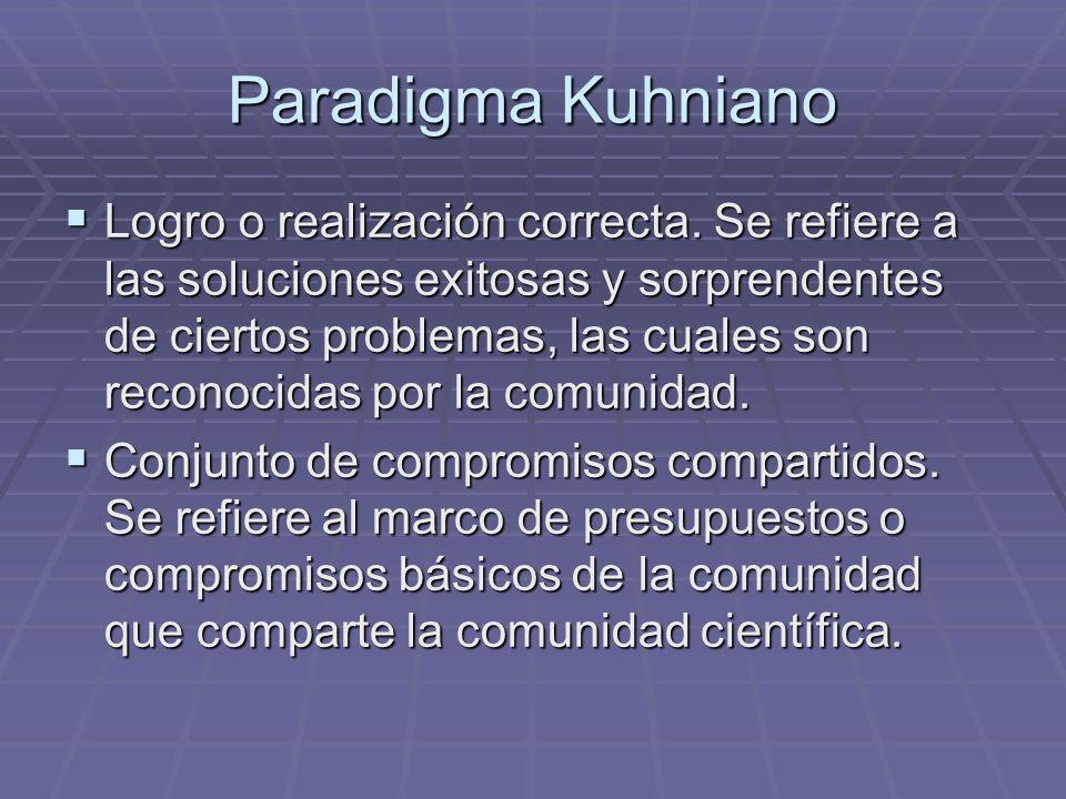 Paradigma Kuhniano Logro o realización correcta. Se refiere a las soluciones exitosas y sorprendentes de ciertos problemas, las cuales son reconocidas