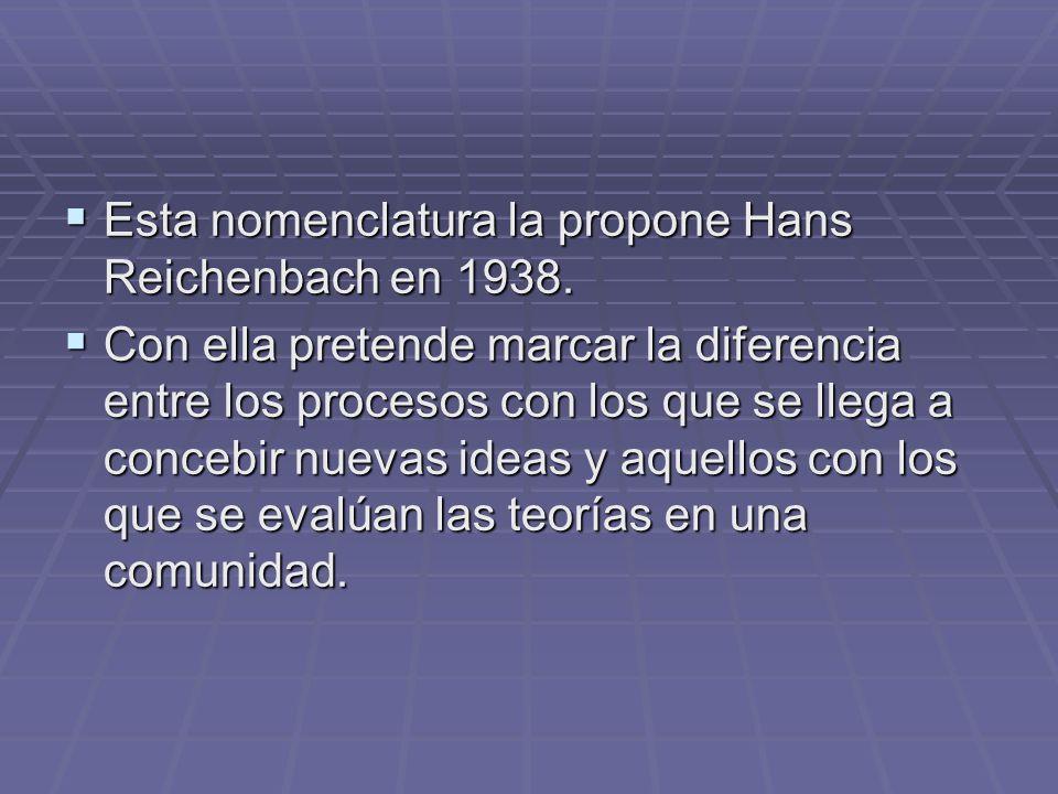 Esta nomenclatura la propone Hans Reichenbach en 1938. Esta nomenclatura la propone Hans Reichenbach en 1938. Con ella pretende marcar la diferencia e