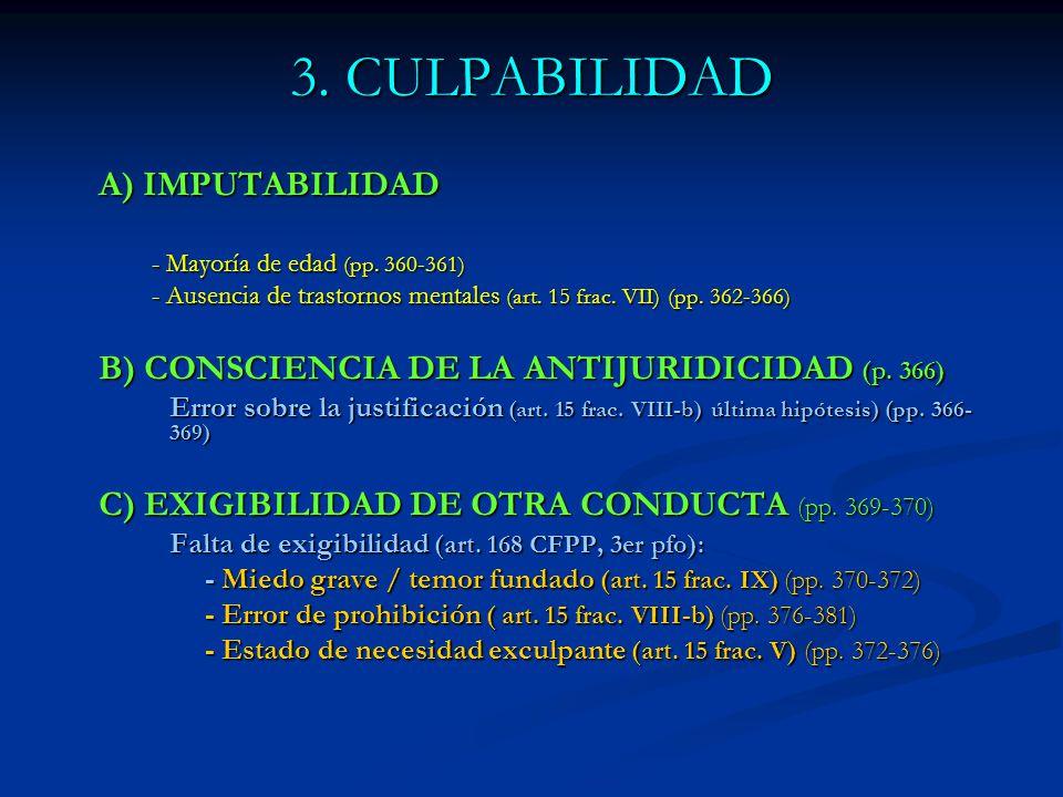 3. CULPABILIDAD A) IMPUTABILIDAD - Mayoría de edad (pp. 360-361) - Ausencia de trastornos mentales (art. 15 frac. VII) (pp. 362-366) B) CONSCIENCIA DE