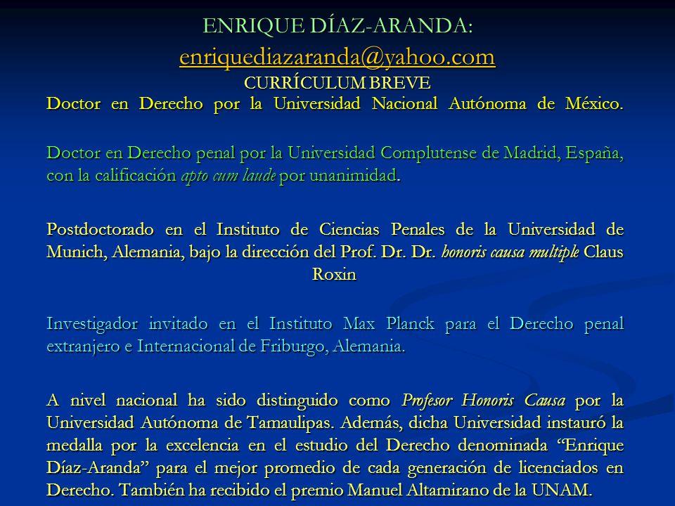 ENRIQUE DÍAZ-ARANDA: enriquediazaranda@yahoo.com CURRÍCULUM BREVE enriquediazaranda@yahoo.com Doctor en Derecho por la Universidad Nacional Autónoma d