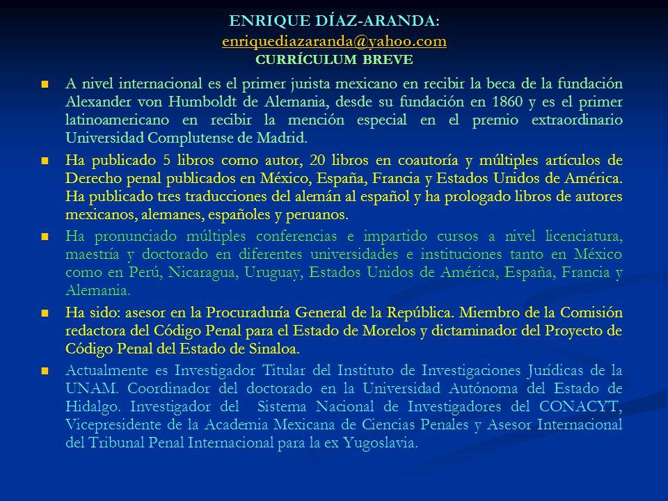 ENRIQUE DÍAZ-ARANDA: enriquediazaranda@yahoo.com CURRÍCULUM BREVE enriquediazaranda@yahoo.com A nivel internacional es el primer jurista mexicano en r