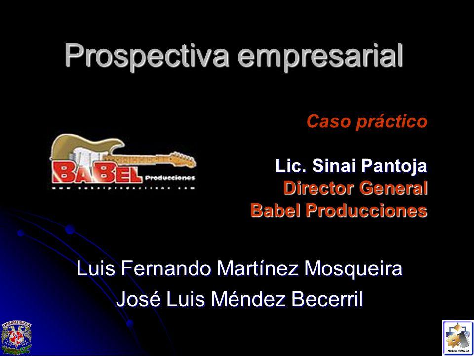 Prospectiva empresarial Luis Fernando Martínez Mosqueira José Luis Méndez Becerril Caso práctico Lic.