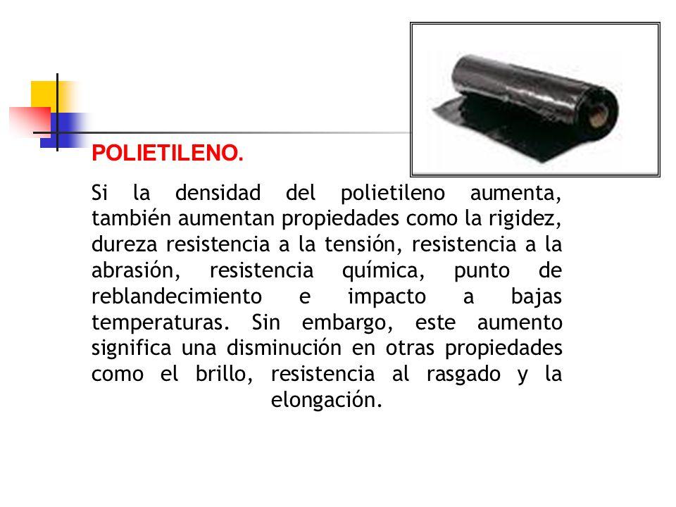 POLIETILENO. Si la densidad del polietileno aumenta, también aumentan propiedades como la rigidez, dureza resistencia a la tensión, resistencia a la a