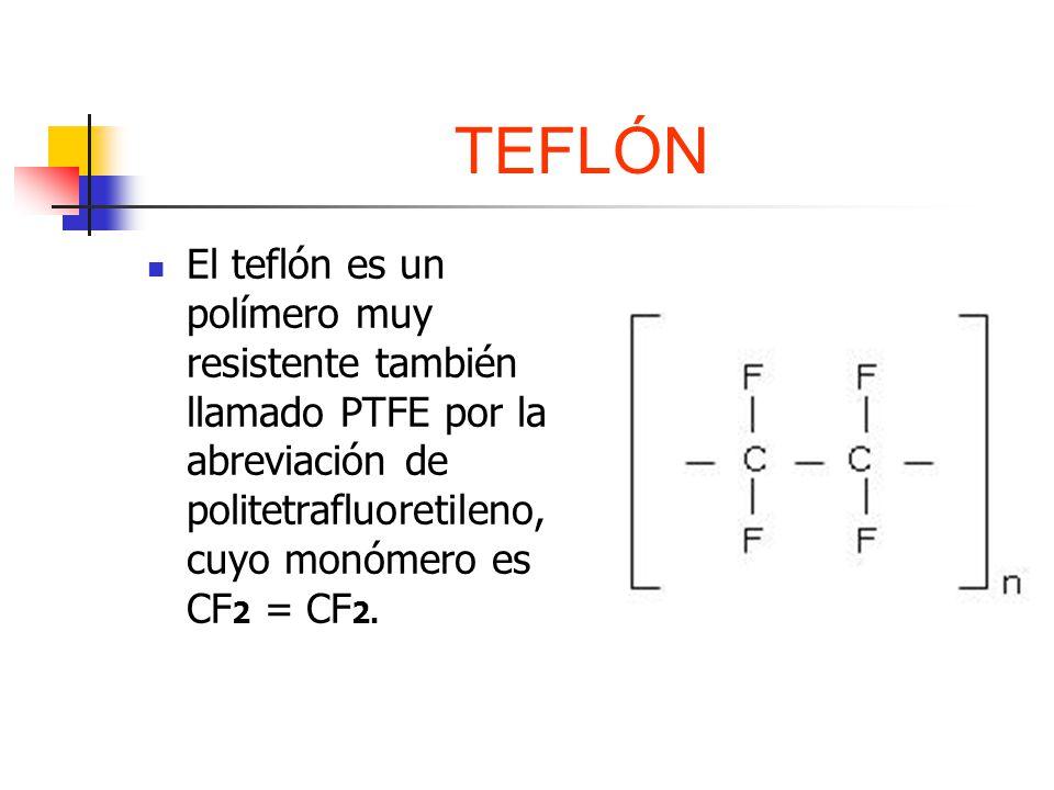 TEFLÓN El teflón es un polímero muy resistente también llamado PTFE por la abreviación de politetrafluoretileno, cuyo monómero es CF 2 = CF 2.