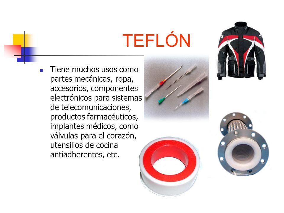 TEFLÓN Tiene muchos usos como partes mecánicas, ropa, accesorios, componentes electrónicos para sistemas de telecomunicaciones, productos farmacéutico