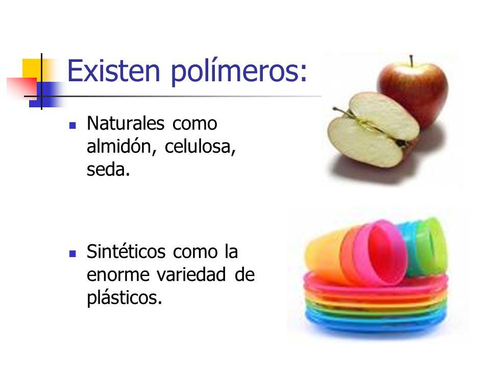Existen polímeros: Naturales como almidón, celulosa, seda. Sintéticos como la enorme variedad de plásticos.
