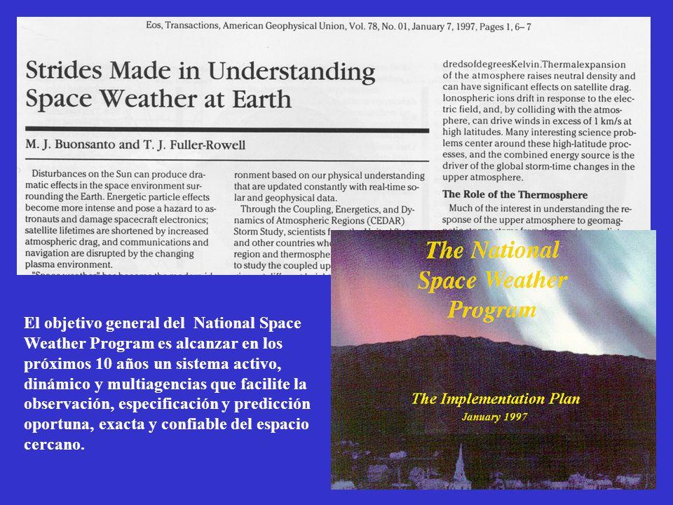 El objetivo general del National Space Weather Program es alcanzar en los próximos 10 años un sistema activo, dinámico y multiagencias que facilite la observación, especificación y predicción oportuna, exacta y confiable del espacio cercano.