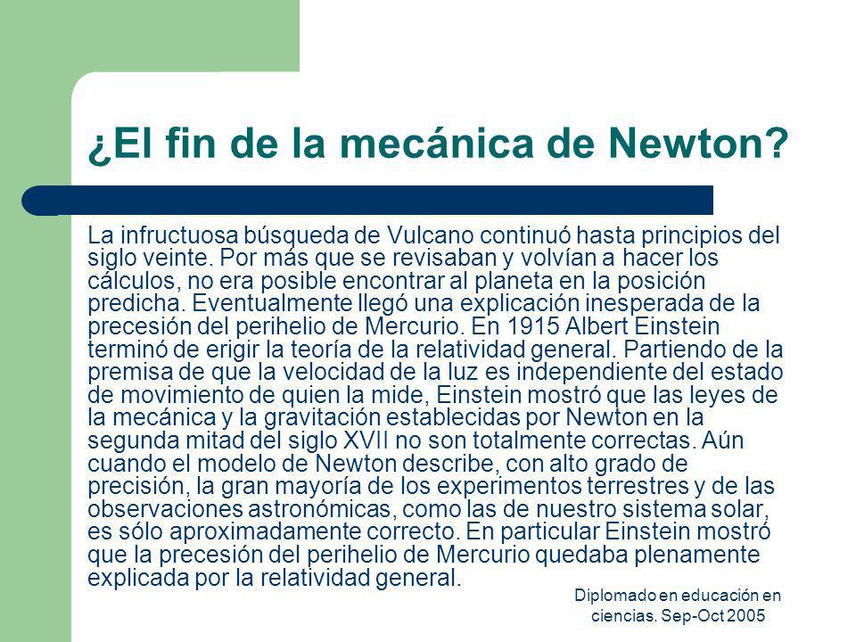 Diplomado en educación en ciencias. Sep-Oct 2005 ¿El fin de la mecánica de Newton? La infructuosa búsqueda de Vulcano continuó hasta principios del si