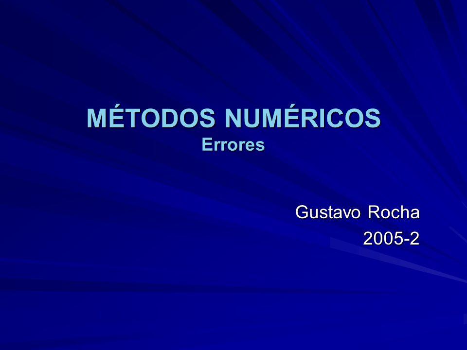MÉTODOS NUMÉRICOS Errores Gustavo Rocha 2005-2