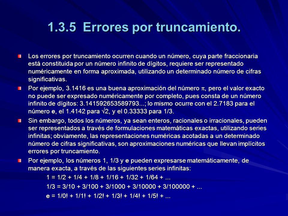 1.3.5 Errores por truncamiento. Los errores por truncamiento ocurren cuando un número, cuya parte fraccionaria está constituida por un número infinito