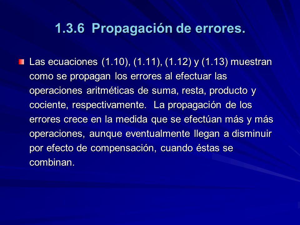 1.3.6 Propagación de errores. Las ecuaciones (1.10), (1.11), (1.12) y (1.13) muestran como se propagan los errores al efectuar las operaciones aritmét