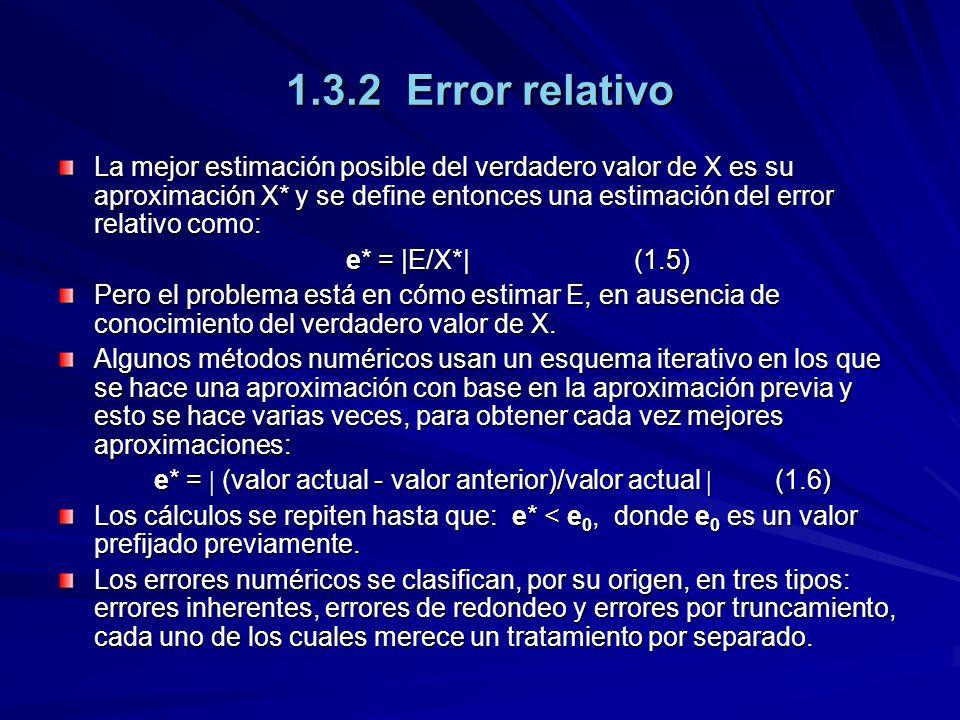 1.3.3 Errores inherentes Los errores inherentes se producen por la propia variabilidad de los fenómenos; al ser caracterizados a través de cantidades físicas, las mediciones conllevan incertidumbre, pues los instrumentos de medición ofrecen sólo una aproximación numérica del valor verdadero de la magnitud medida, pues se calibran para considerar solamente un determinado número de cifras significativas.