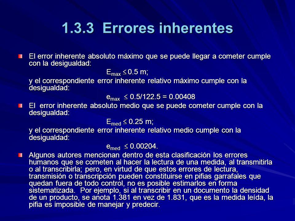 1.3.3 Errores inherentes El error inherente absoluto máximo que se puede llegar a cometer cumple con la desigualdad: E max 0.5 m; y el correspondiente
