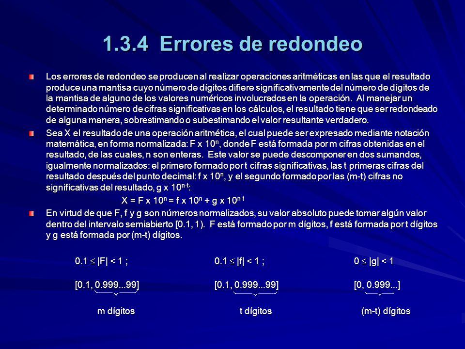 1.3.4 Errores de redondeo Los errores de redondeo se producen al realizar operaciones aritméticas en las que el resultado produce una mantisa cuyo núm