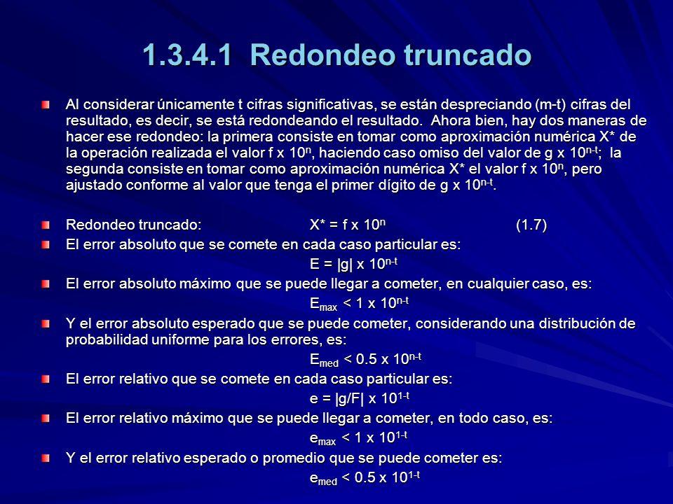 1.3.4.1 Redondeo truncado Al considerar únicamente t cifras significativas, se están despreciando (m-t) cifras del resultado, es decir, se está redond