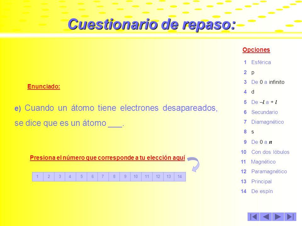 Cuestionario de repaso: Enunciado: Opciones d) El número cuántico magnético, adquiere valores que van ___. 1 Esférica 2 p 3 De 0 a infinito 4 d 5 De –