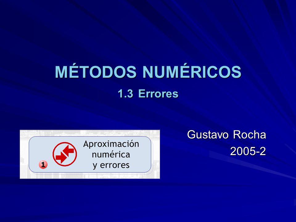 MÉTODOS NUMÉRICOS 1.3 Errores Gustavo Rocha 2005-2
