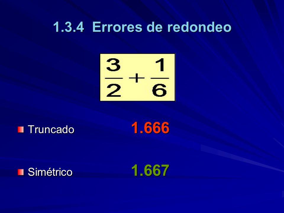 1.3.4 Errores de redondeo Truncado 1.666 Simétrico 1.667