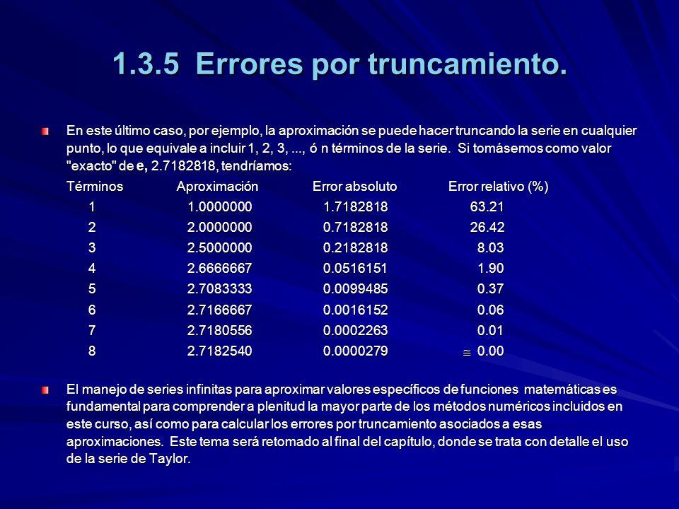1.3.5 Errores por truncamiento. En este último caso, por ejemplo, la aproximación se puede hacer truncando la serie en cualquier punto, lo que equival
