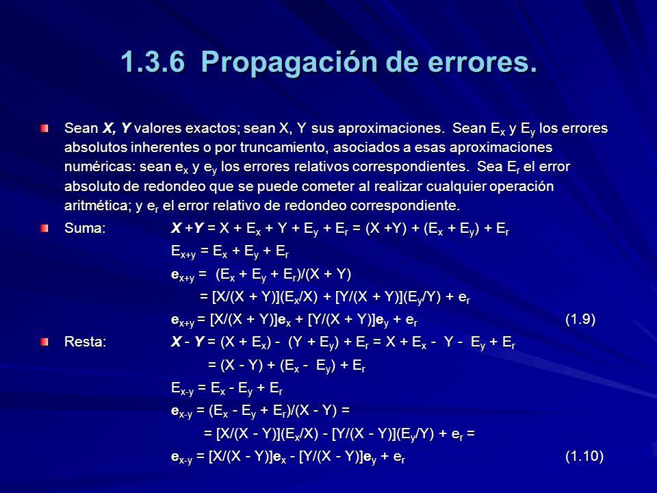 1.3.6 Propagación de errores. Sean X, Y valores exactos; sean X, Y sus aproximaciones. Sean E x y E y los errores absolutos inherentes o por truncamie