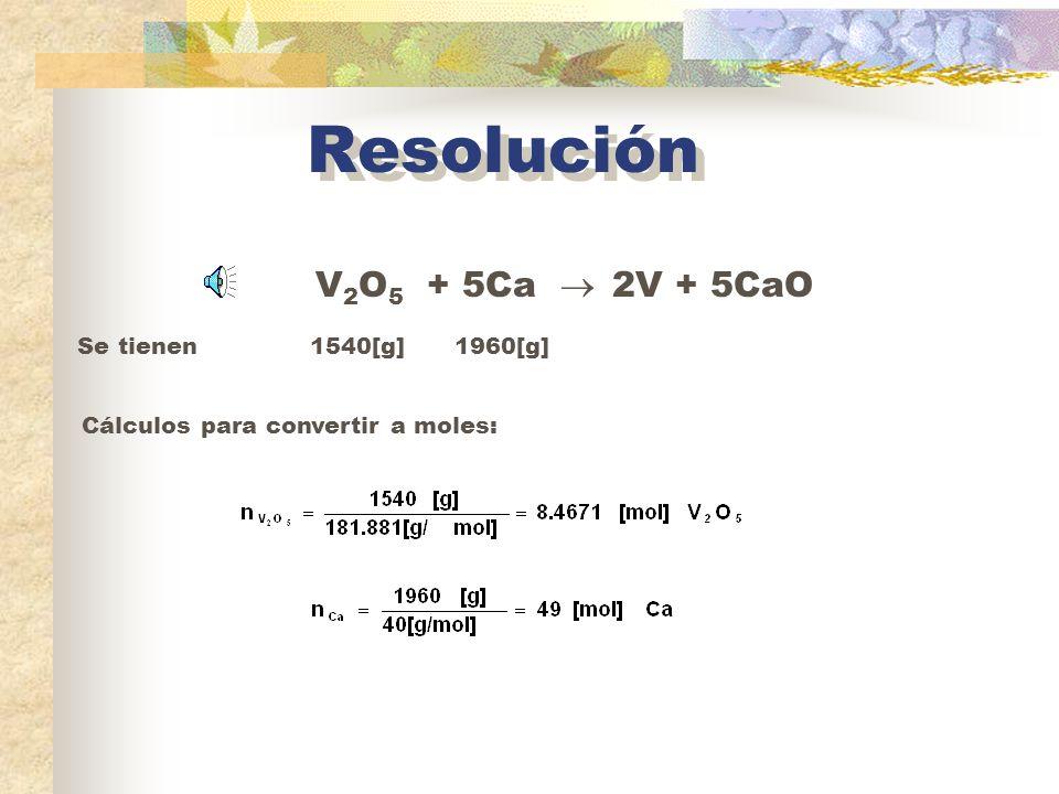Ejercicio 2 En un proceso reaccionan 1540[g] de V 2 O 5 con 1960[g] de Ca.