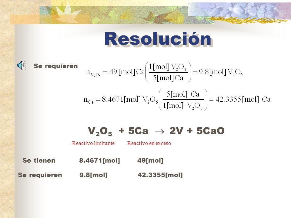 Resolución V 2 O 5 + 5Ca 2V + 5CaO Cálculos para convertir a moles: Se tienen1540[g]1960[g]