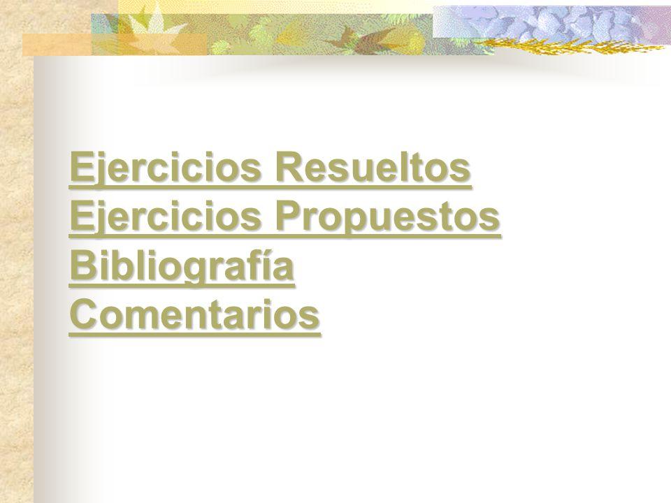 Ejercicios Resueltos Ejercicios Propuestos Bibliografía Comentarios Ejercicios Resueltos Ejercicios Propuestos Bibliografía Comentarios
