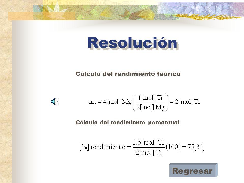 TiCl 4 + 2Mg Ti + 2MgCl 2 4 [mol] Se tienen 4[mol] Se requieren: Reactivo limitante Resolución Reactivo en exceso