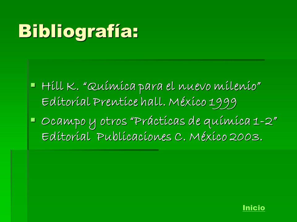 Bibliografía: Hill K. Química para el nuevo milenio Editorial Prentice hall. México 1999 Hill K. Química para el nuevo milenio Editorial Prentice hall