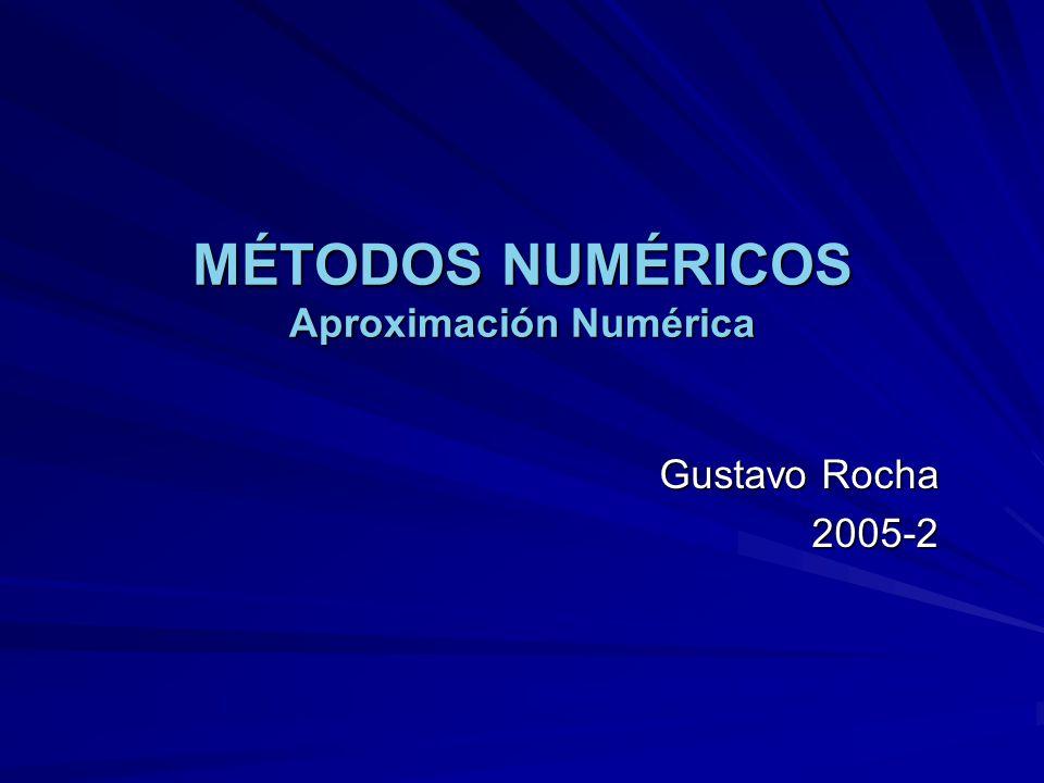 MÉTODOS NUMÉRICOS Aproximación Numérica Gustavo Rocha 2005-2