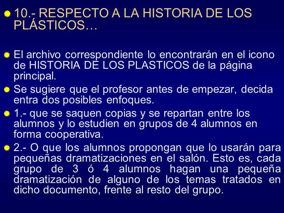 10.- RESPECTO A LA HISTORIA DE LOS PLÁSTICOS… El archivo correspondiente lo encontrarán en el icono de HISTORIA DE LOS PLASTICOS de la página principa