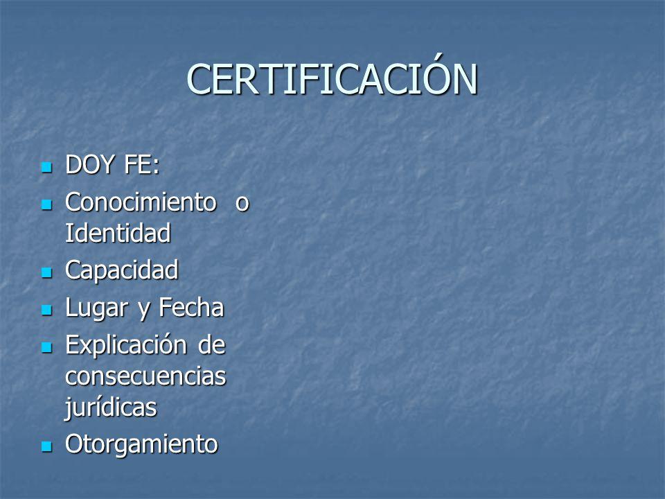 CERTIFICACIÓN DOY FE: DOY FE: Conocimiento o Identidad Conocimiento o Identidad Capacidad Capacidad Lugar y Fecha Lugar y Fecha Explicación de consecu