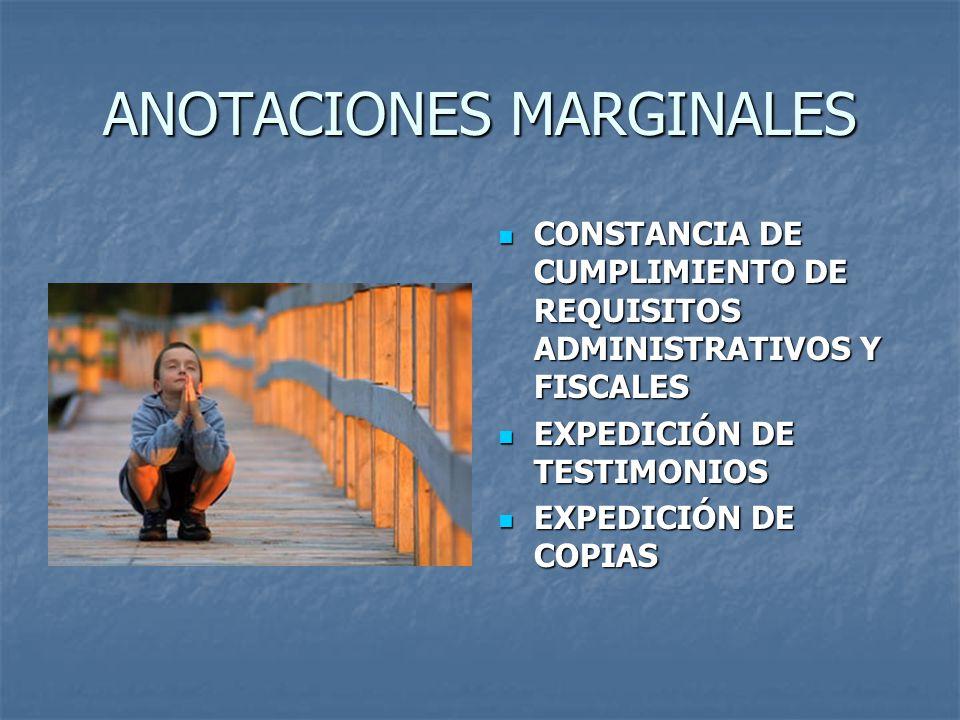 ANOTACIONES MARGINALES CONSTANCIA DE CUMPLIMIENTO DE REQUISITOS ADMINISTRATIVOS Y FISCALES CONSTANCIA DE CUMPLIMIENTO DE REQUISITOS ADMINISTRATIVOS Y