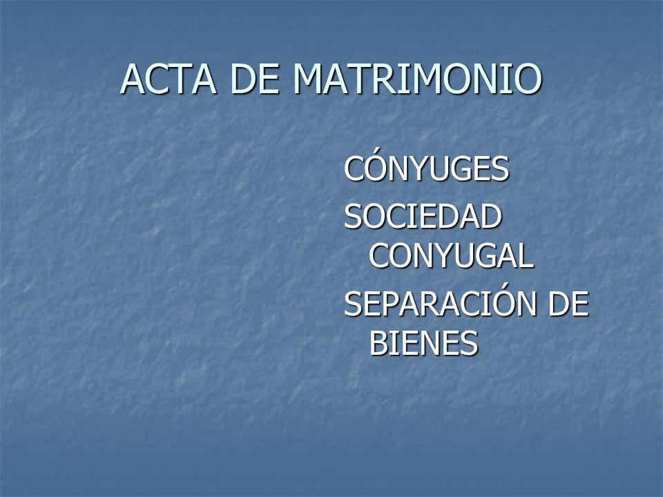 ACTA DE MATRIMONIO CÓNYUGES SOCIEDAD CONYUGAL SEPARACIÓN DE BIENES