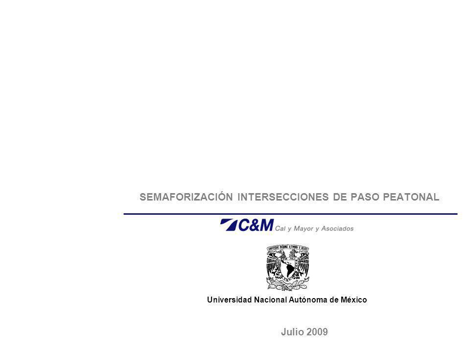 Universidad Nacional Autónoma de México SEMAFORIZACIÓN INTERSECCIONES DE PASO PEATONAL Julio 2009