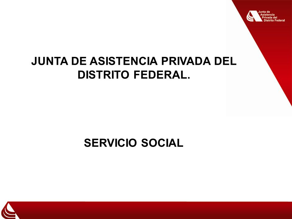 JUNTA DE ASISTENCIA PRIVADA DEL DISTRITO FEDERAL. SERVICIO SOCIAL