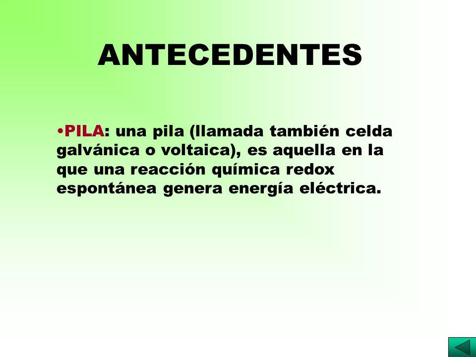 PILA: una pila (llamada también celda galvánica o voltaica), es aquella en la que una reacción química redox espontánea genera energía eléctrica.