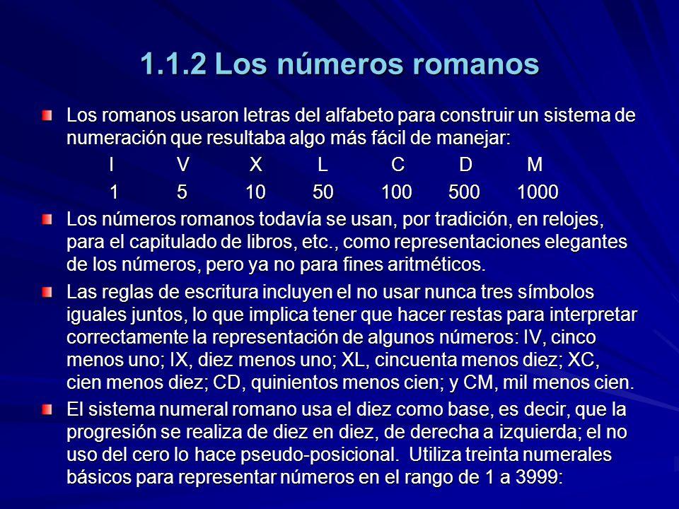 1.1.2 Los números romanos Los romanos usaron letras del alfabeto para construir un sistema de numeración que resultaba algo más fácil de manejar: IV X