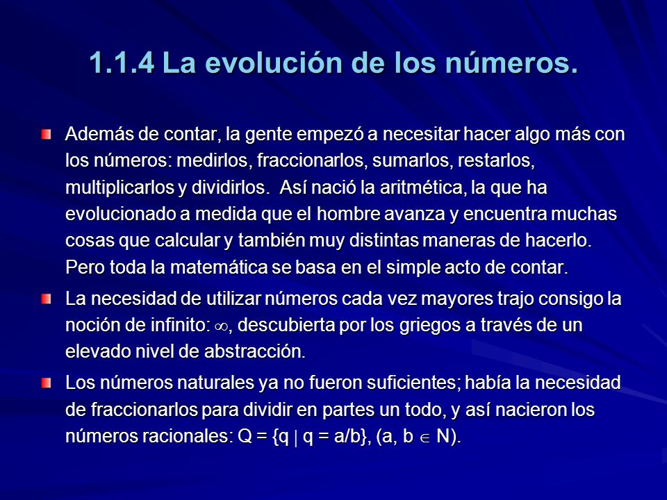1.1.4 La evolución de los números. Además de contar, la gente empezó a necesitar hacer algo más con los números: medirlos, fraccionarlos, sumarlos, re