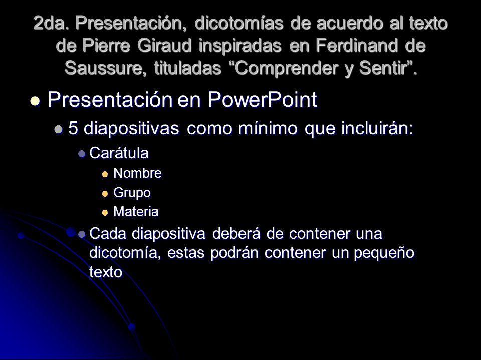 2da. Presentación, dicotomías de acuerdo al texto de Pierre Giraud inspiradas en Ferdinand de Saussure, tituladas Comprender y Sentir. Presentación en
