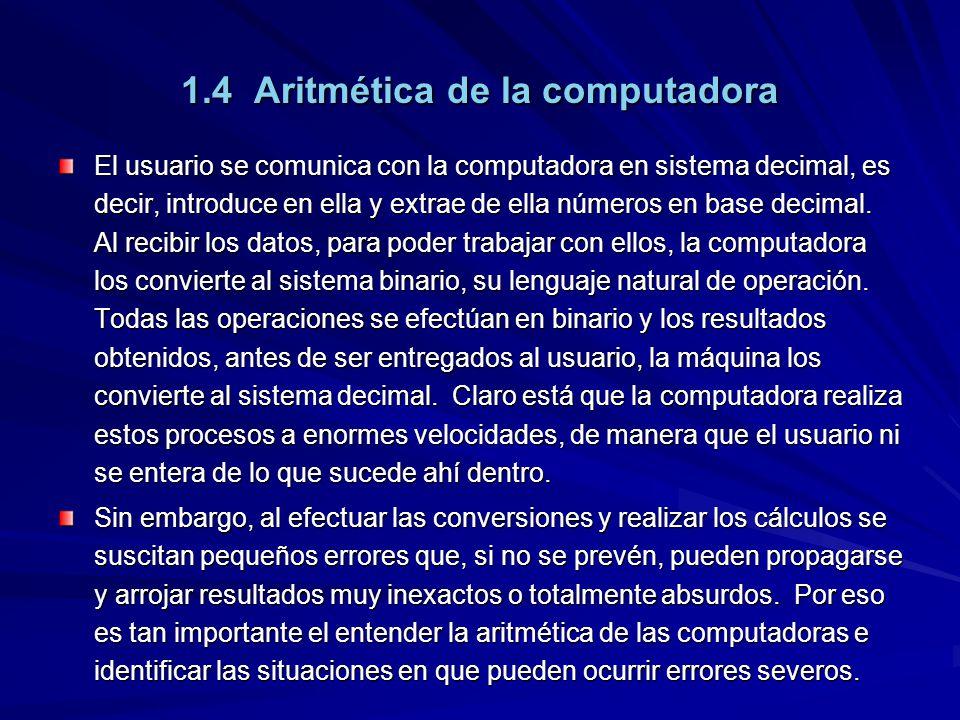 1.4 Aritmética de la computadora El usuario se comunica con la computadora en sistema decimal, es decir, introduce en ella y extrae de ella números en base decimal.
