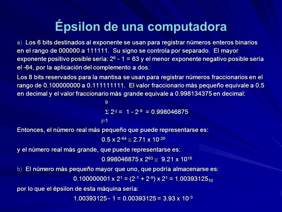 Épsilon de una computadora a) Los 6 bits destinados al exponente se usan para registrar números enteros binarios en el rango de 000000 a 111111.