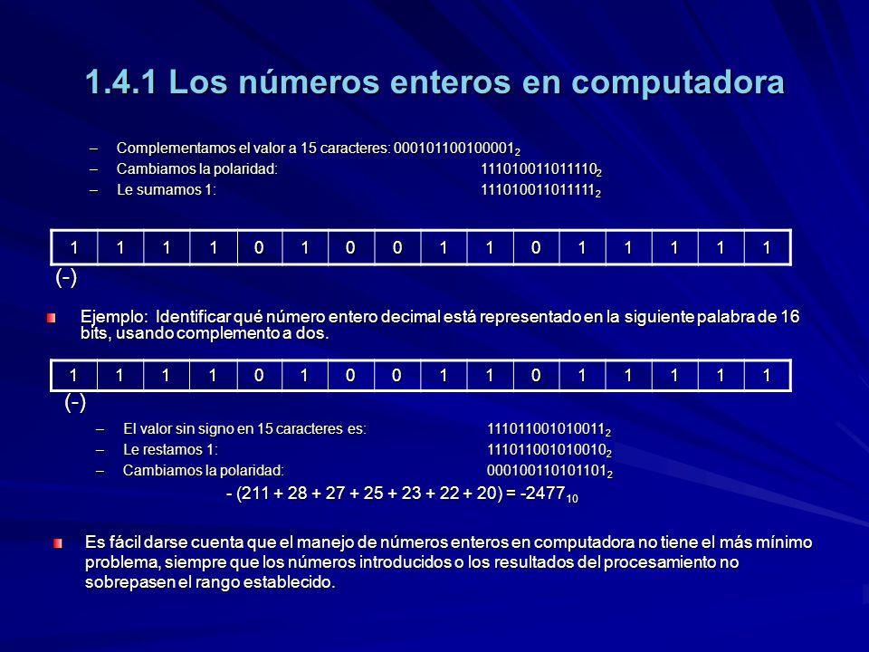 1.4.1 Los números enteros en computadora 1111010011011111 (-)1111010011011111 –Complementamos el valor a 15 caracteres:000101100100001 2 –Cambiamos la