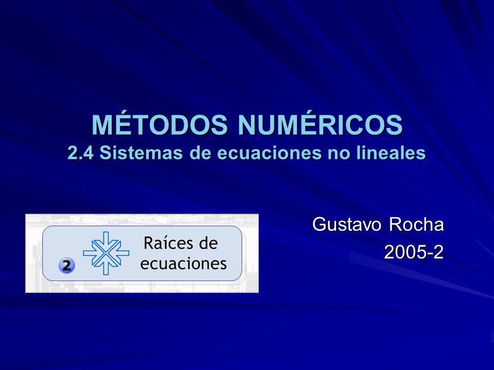 MÉTODOS NUMÉRICOS 2.4 Sistemas de ecuaciones no lineales Gustavo Rocha 2005-2