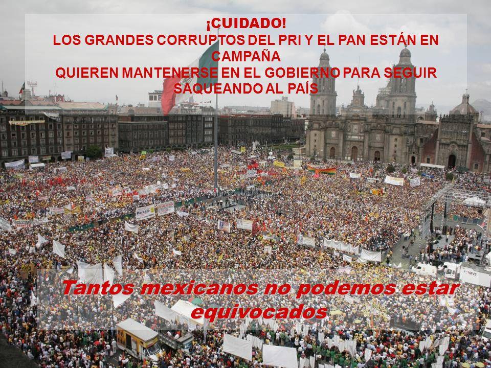 ¡CUIDADO! LOS GRANDES CORRUPTOS DEL PRI Y EL PAN ESTÁN EN CAMPAÑA QUIEREN MANTENERSE EN EL GOBIERNO PARA SEGUIR SAQUEANDO AL PAÍS Tantos mexicanos no