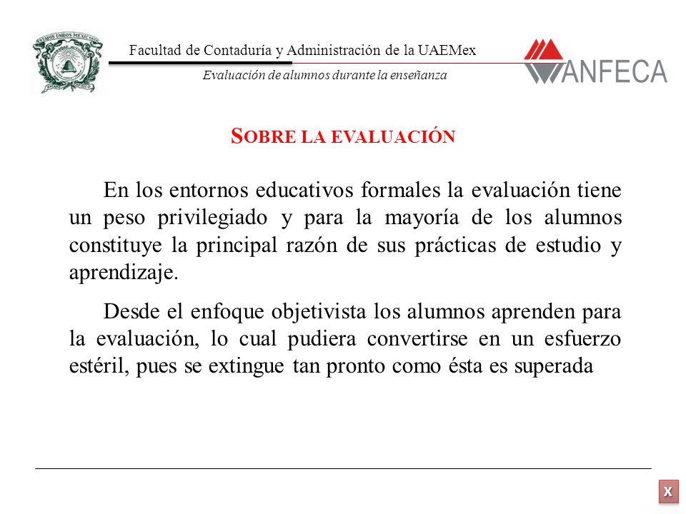 Facultad de Contaduría y Administración de la UAEMex Evaluación de alumnos durante la enseñanza XXXX XXXX En los entornos educativos formales la evalu