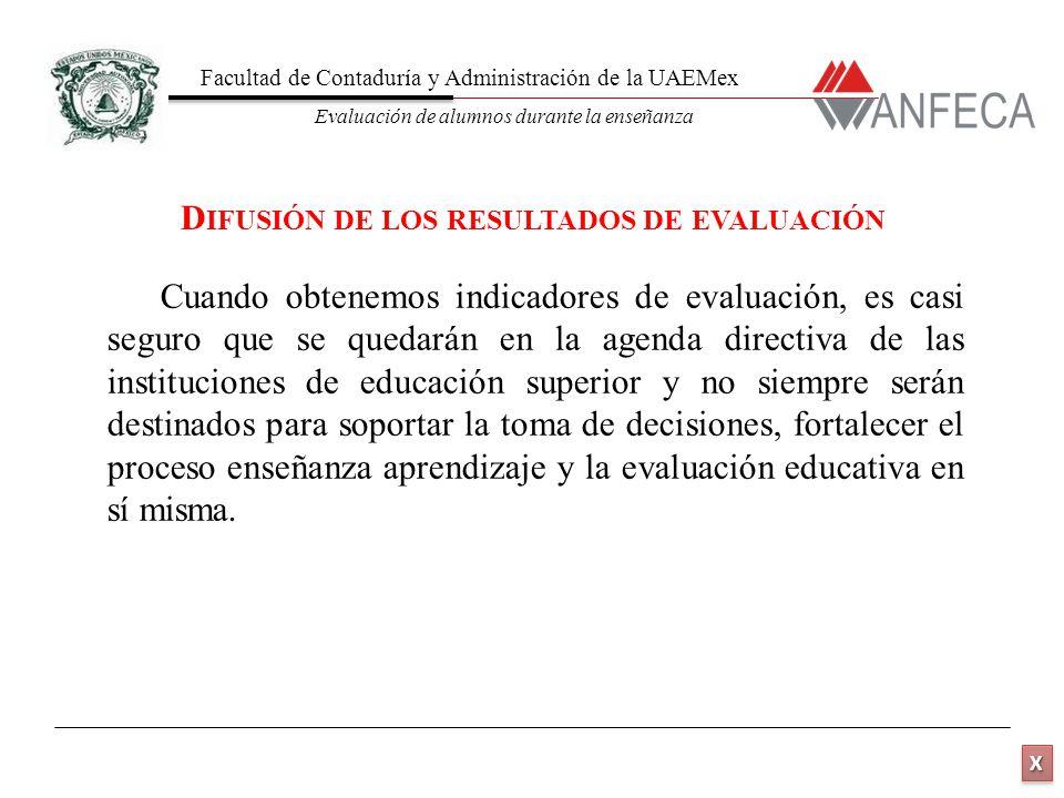 Facultad de Contaduría y Administración de la UAEMex Evaluación de alumnos durante la enseñanza XXXX XXXX Cuando obtenemos indicadores de evaluación,