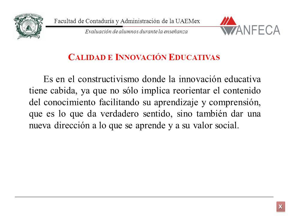 Facultad de Contaduría y Administración de la UAEMex Evaluación de alumnos durante la enseñanza XXXX XXXX Es en el constructivismo donde la innovación