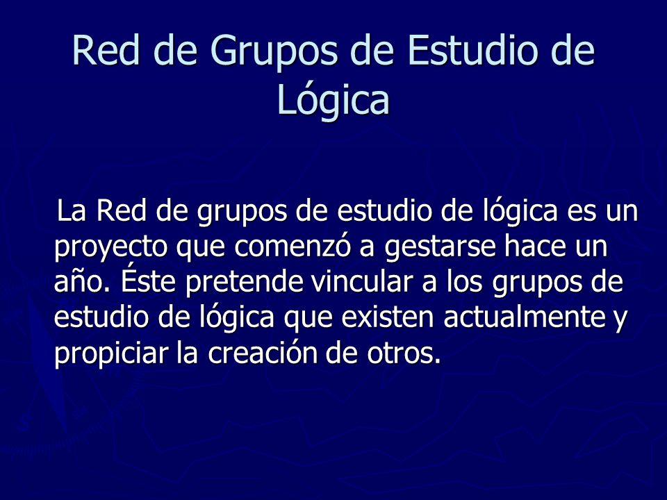 Red de Grupos de Estudio de Lógica La Red de grupos de estudio de lógica es un proyecto que comenzó a gestarse hace un año.