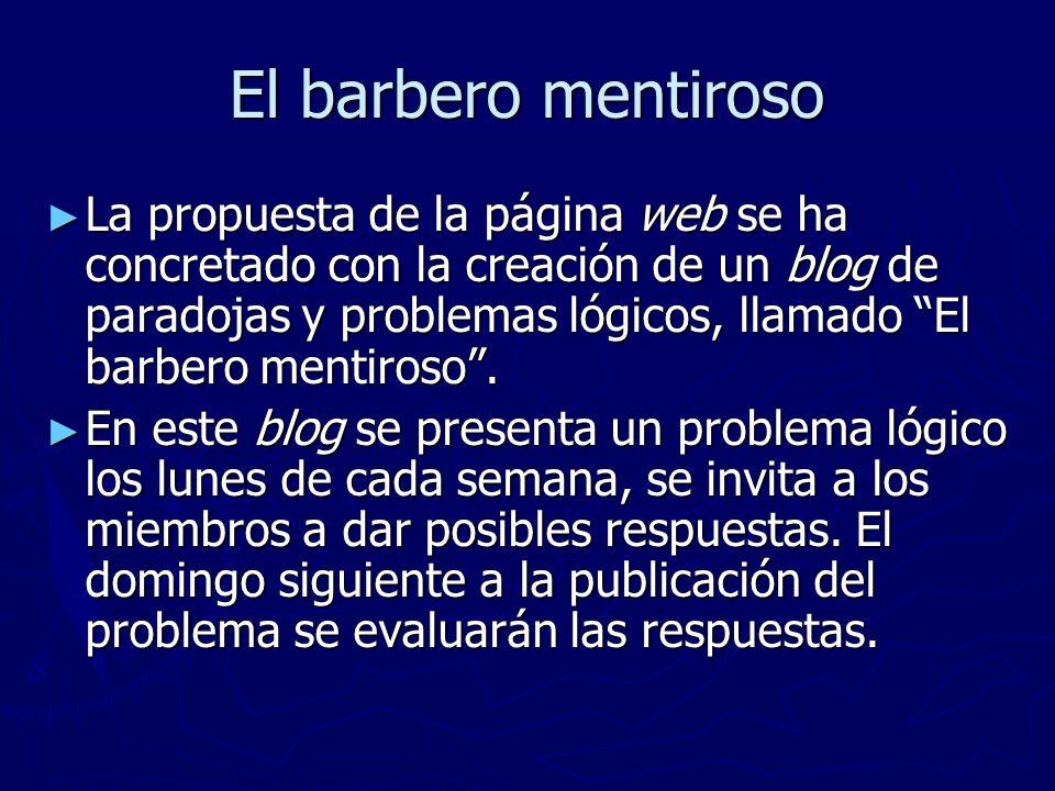 El barbero mentiroso La propuesta de la página web se ha concretado con la creación de un blog de paradojas y problemas lógicos, llamado El barbero mentiroso.